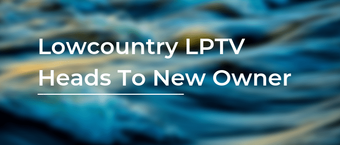 Lowcountry LPTV Heads To New Owner – Broadcasting Alliance