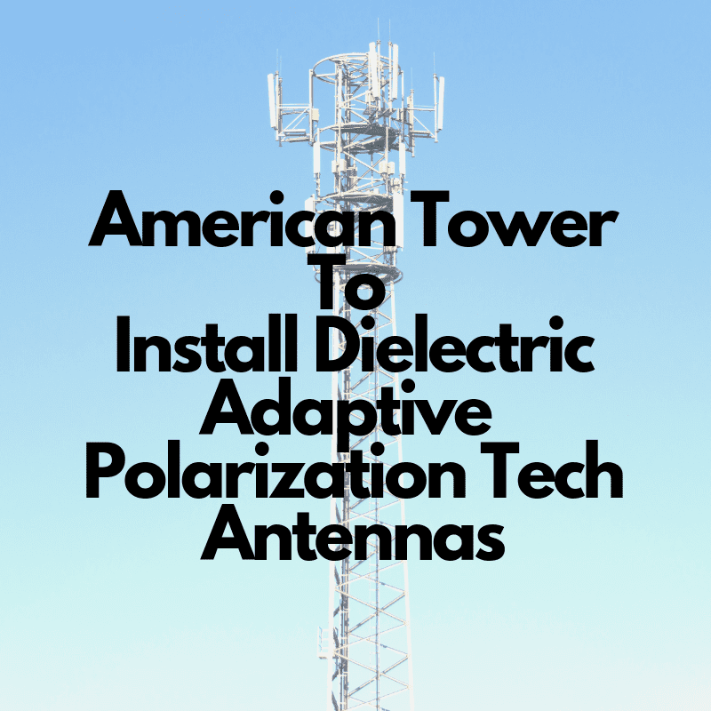 American Tower To Install Dielectric Adaptive Polarization Tech