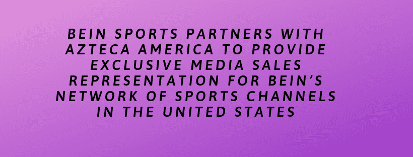 beIN SPORTS Partners with Azteca America to Provide